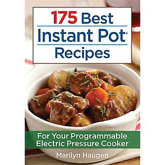 175 Best Instant Pot Recipes - For Your 7-in-1 Programmable Electric P