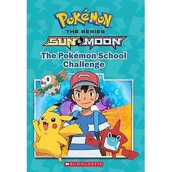 Pokemon School Challenge - the (Pokemon - Alola Chapter Book #1) by Sc