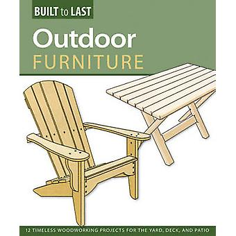 Outdoor Furniture - 12 Timeless Woodworking Projects for the Yard - De