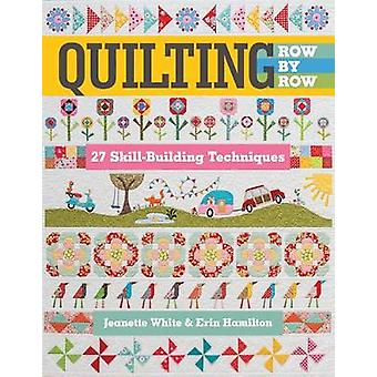 Quilting Row by Row - 27 Skill-Building Techniques by Jeanette White -