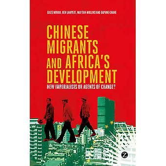 Chinese Migrants and Africa's Development - New Imperialists or Agents