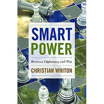 Smart Power - Between Diplomacy and War by Christian Whiton - 97816123