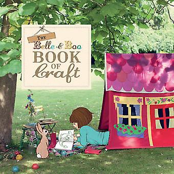 The Belle & Boo Book of Craft - 25 Enchanting Projects to Make for Chi