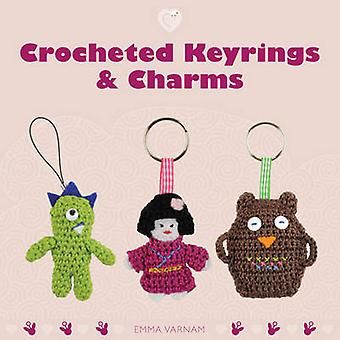Crocheted Keyrings and Charms by Emma Varnam - 9781861089908 Book