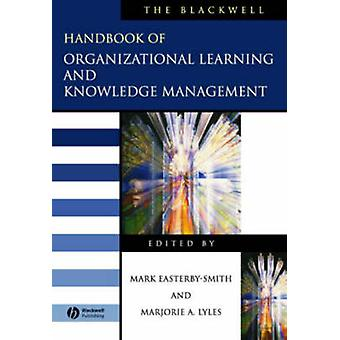 The Blackwell Handbook of Organizational Learning and Knowledge Manag