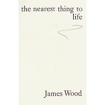 The Nearest Thing to Life by James Wood - 9780224102049 Book