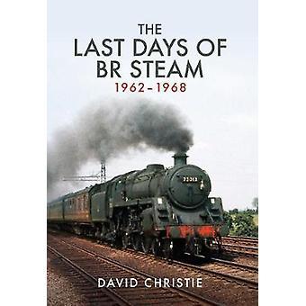 De siste dagene av BR Steam 1962-1968 - 9781445668062 bok