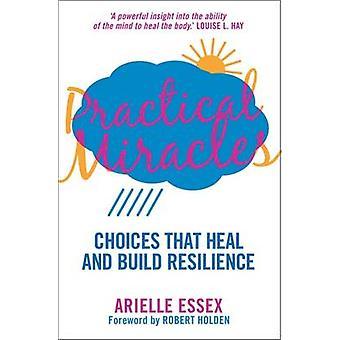 Miracles de pratiques - choix qui guérissent & résilience par Arielle E