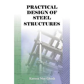 Practical Design of Steel Structures by Karuna Moy Ghosh - 9781904445