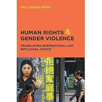 Los derechos humanos y violencia de género: traducción de derecho internacional en la justicia Local (serie de Chicago en la ley y la sociedad)