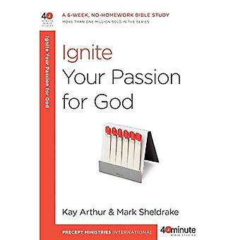 Ignite Your Passion for God (40-Minute Bible Studies)