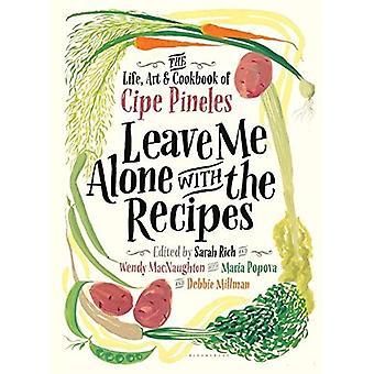 Laissez-moi tranquille avec les recettes: la vie, l'Art et livre de recettes du Cipe Pineles
