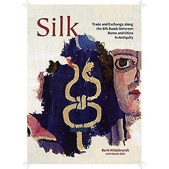 Silk - Trade & Exchange along the Silk Roads between Rome and China in Antiquity