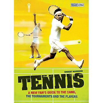 Tennis  A New Fans Guide to the Game the Tournaments and the Players by Bridget Marrison & Lawn Tennis Association