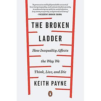 Die gebrochene Leiter: Wie Ungleichheit die Art und Weise, wie, die wir denken beeinflußt, Leben und sterben