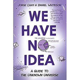 We hebben geen idee: Een gids voor het onbekende universum