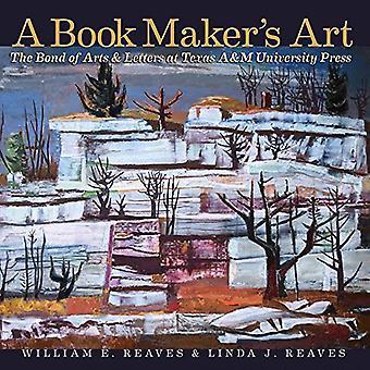 Un livre Art du fabricant: le cautionnement des Arts et des lettres au Texas A & M University Press (Joe et Betty Moore Texas Art Series)