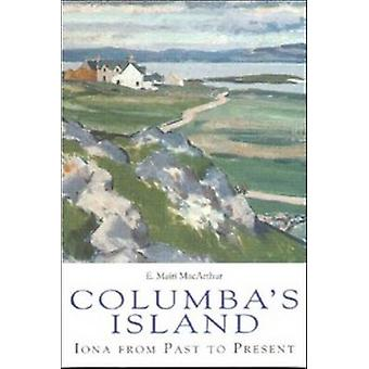 Columba's Island - Iona from Past to Present (Revised edition) by E.Ma