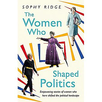 The Women Who Shaped Politics - Empowering Stories of Women Who Have S