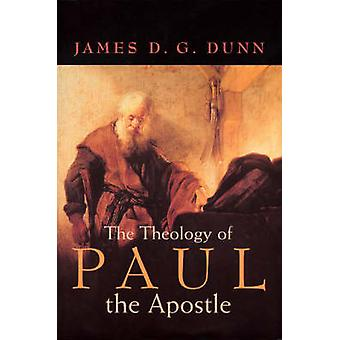 Theology of Paul the Apostle by Dunn & James D. G.