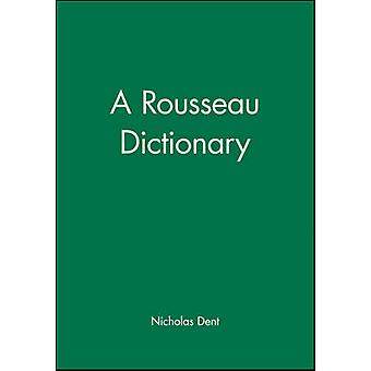A Rousseau Dictionary by Dent & N. J. H.