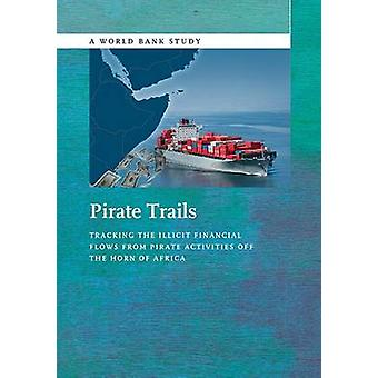 Pirate Trails Tracking the Illicit Financial Flows from Pirate Activities Off the Horn of Africa by Yikona & Stuart