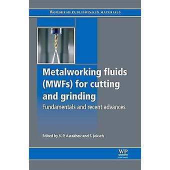 Metaalbewerking vloeistoffen Mwfs voor het snijden en slijpen Fundamentals en recente vooruitgang door Astakhov & Viktor P.