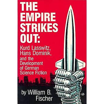 The Empire Strikes Out Kurd Lasswitz Hans Dominik and the Development of German Science Fiction by Fischer & William B.