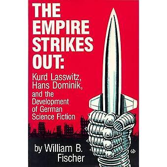 The Empire Strikes Kurd Laßwitz Hans Dominik en de ontwikkeling van de Duitse sciencefiction door Fischer & William B.