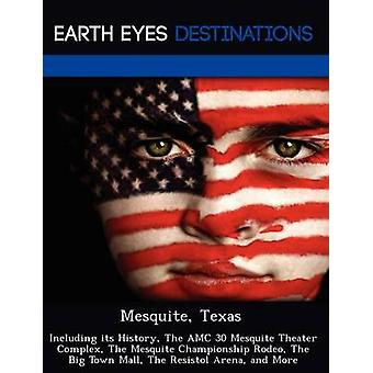 Mesquite Texas Including its History The AMC 30 Mesquite Theater Complex The Mesquite Championship Rodeo The Big Town Mall The Resistol Arena and More by Black & Johnathan