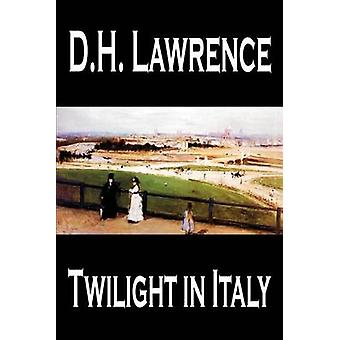 Twilight in Italy by D. H. Lawrence Travel Europe Italy by Lawrence & D. H.