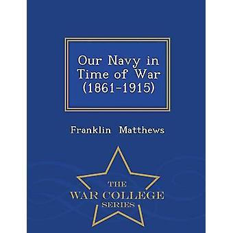 Unsere Marine in der Zeit des Krieges 18611915 War College-Serie von Matthews & Franklin
