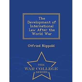 Die Entwicklung des Völkerrechts nach der Welt Krieg War College-Serie von Nippold & Otfried