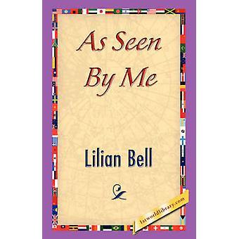 Según lo visto por mí por Lilian Bell & Bell