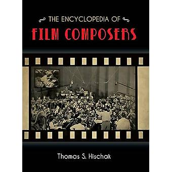 Encyclopedia of Film Composers by Hischak & Thomas S