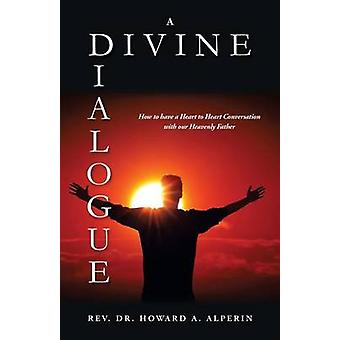 A Divine Dialogue by Alperin & Rev. Dr. Howard A.