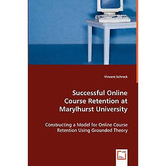 Successful Online  Course Retention at Marylhurst University by Schreck & Vincent