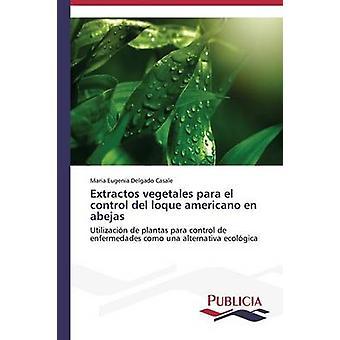 Extractos vegetales para el control del loque americano en abejas by Delgado Casale Maria Eugenia