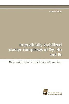 Interstitially Stabilized Cluster Complexes of Dy Ho and Er by Daub & Kathrin