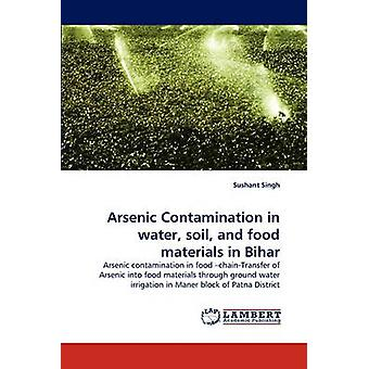 Arsenic Contamination in water soil and food materials in Bihar by Singh & Sushant