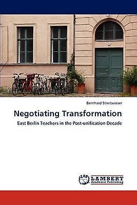 Negotiating Transformation by Streitwieser & Bernhard