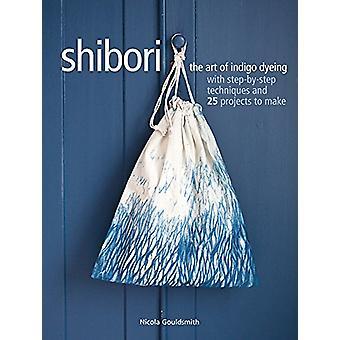 Shibori - l'Art de la teinture Indigo avec 25 et Techniques étape par étape