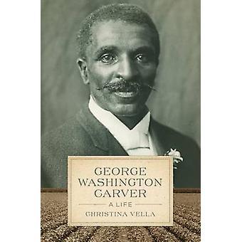 George Washington Carver - A Life by Christina Vella - 9780807160749 B