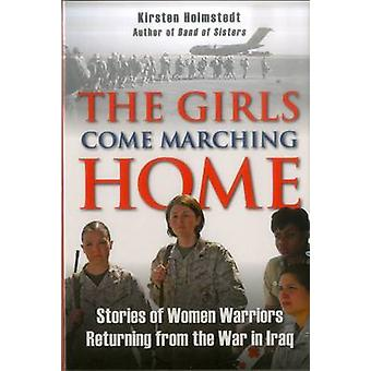 Girls Come Marching Home - Stories of Women Warriors Returning from th