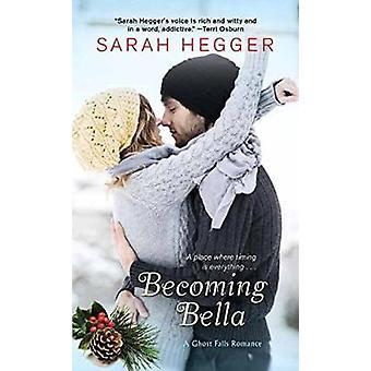 Becoming Bella by Sarah Hegger - 9781420142457 Book