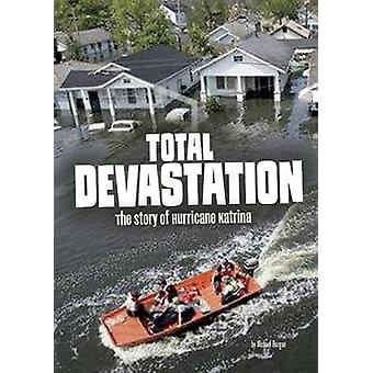 Total Devastation - The Story of Hurricane Katrina by Michael Burgan -