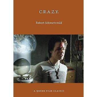 C.R.A.Z.Y. - A Queer Film Classic by Robert Schwartzwald - 97815515261