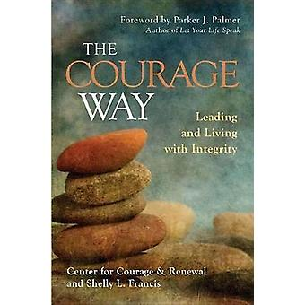 The Courage Way - A Leader's Guide to Cultivating Authenticity - Whole