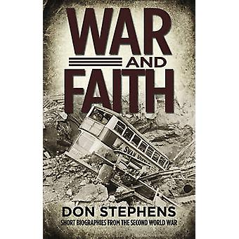 War and Faith - Short Biographies from the Second World War by Don Ste