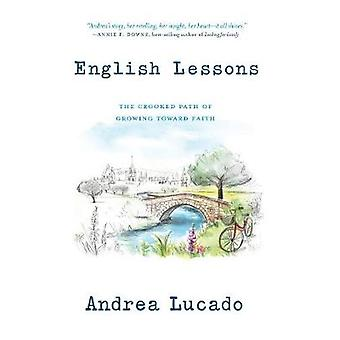 English Lessons - The Crooked Path of Growing Toward Faith by Andrea L